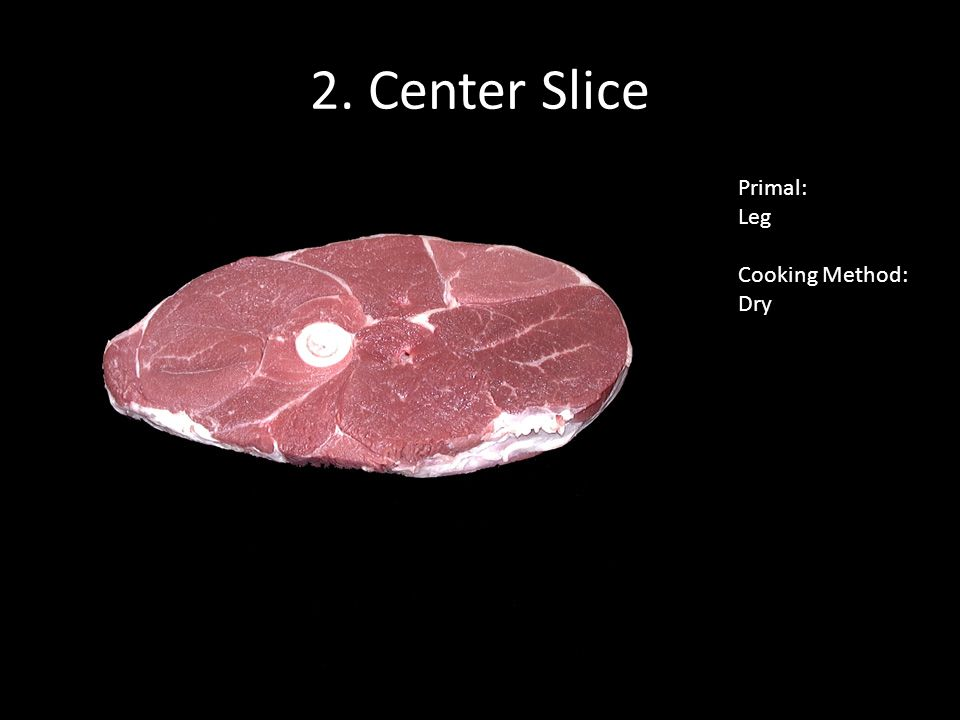 2. Center Slice Primal: Leg Cooking Method: Dry