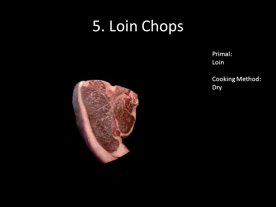 5. Loin Chops Primal: Loin Cooking Method: Dry