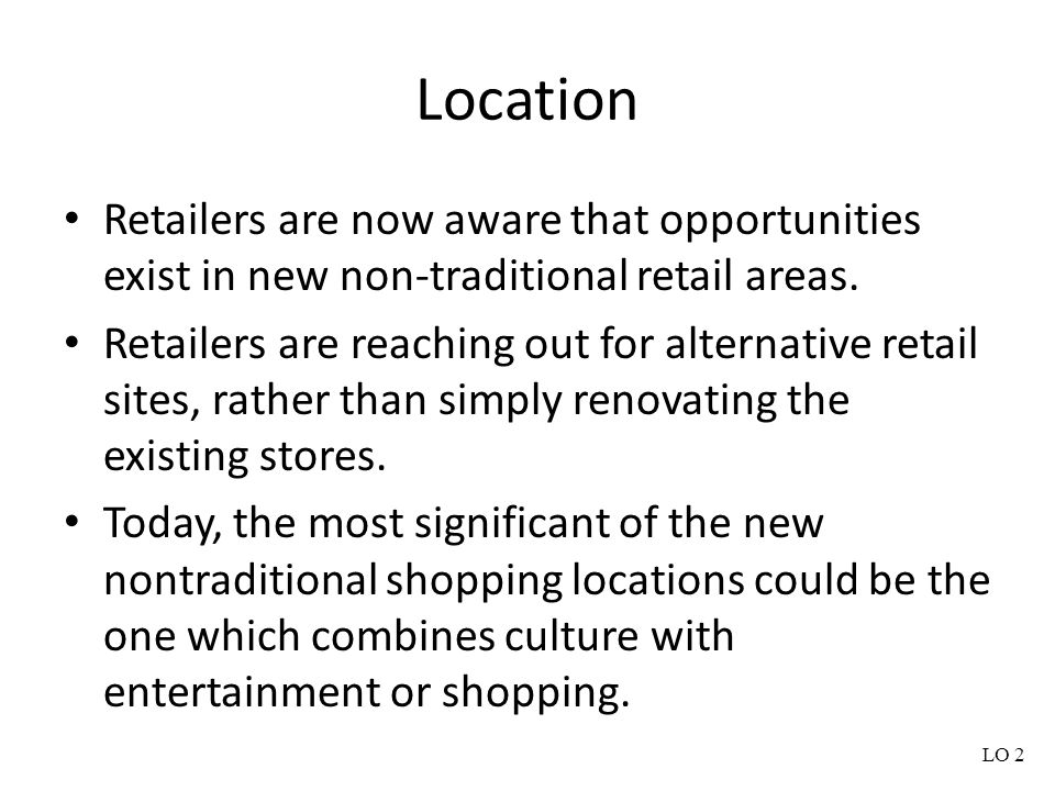 Location Retailers are now aware that opportunities exist in new non-traditional retail areas.