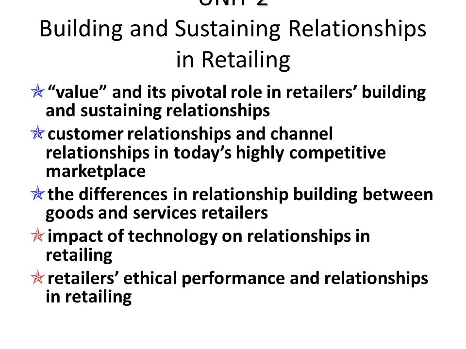 UNIT 2 Building and Sustaining Relationships in Retailing