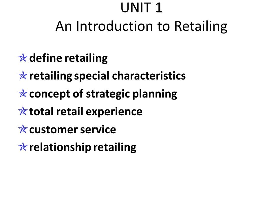 UNIT 1 An Introduction to Retailing