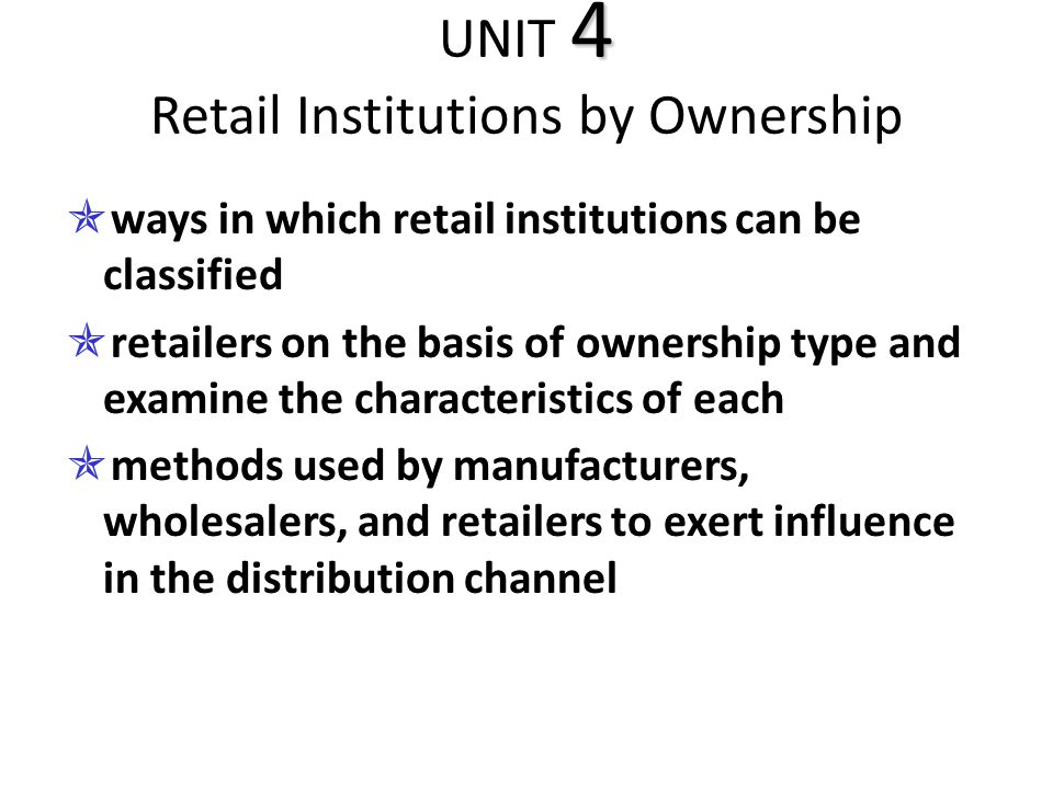 UNIT 4 Retail Institutions by Ownership