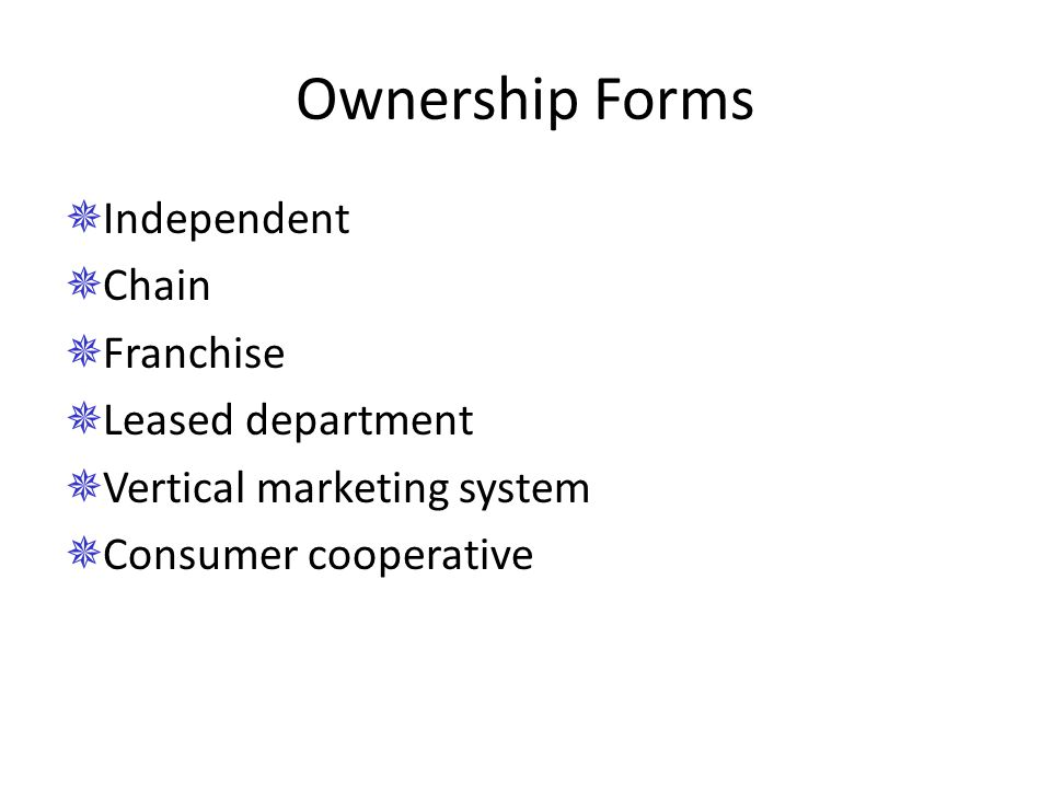 Ownership Forms Independent Chain Franchise Leased department