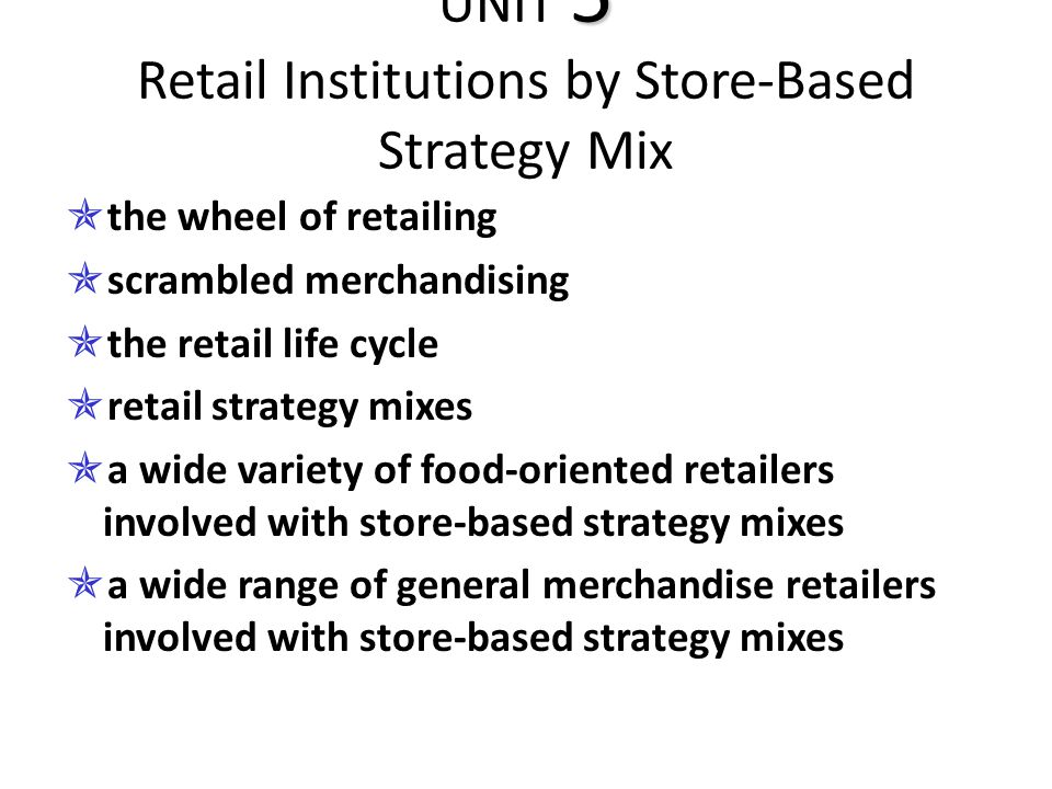 UNIT 5 Retail Institutions by Store-Based Strategy Mix