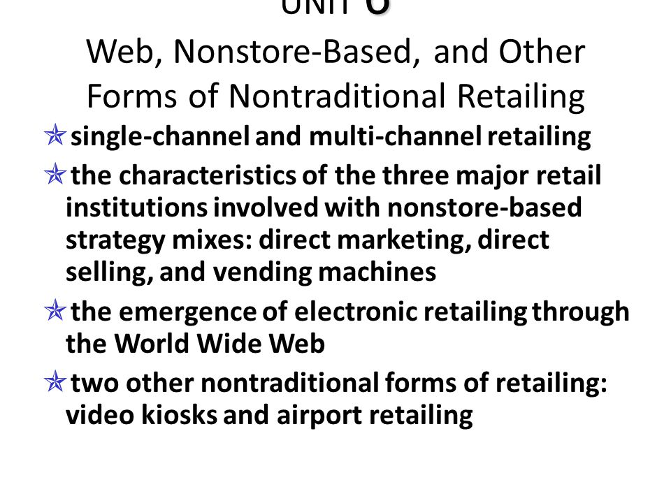 UNIT 6 Web, Nonstore-Based, and Other Forms of Nontraditional Retailing