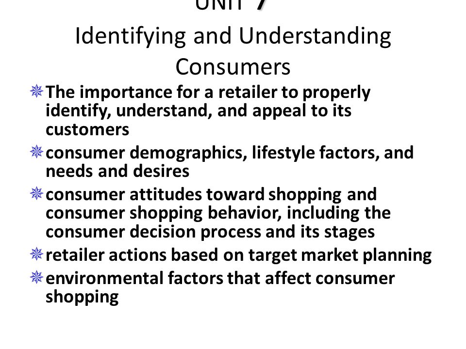 UNIT 7 Identifying and Understanding Consumers