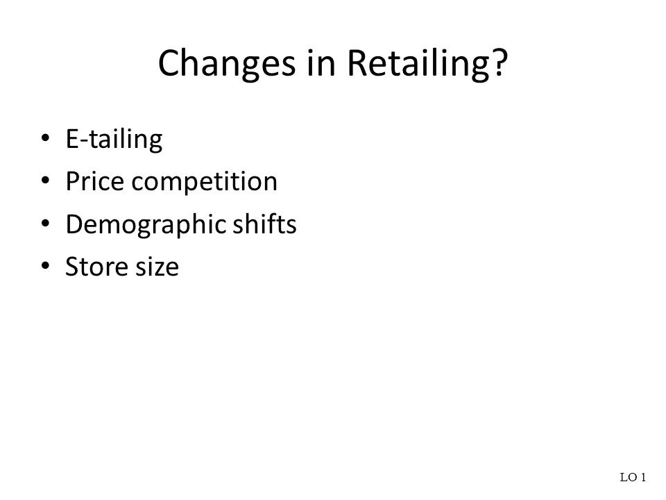 Changes in Retailing E-tailing Price competition Demographic shifts
