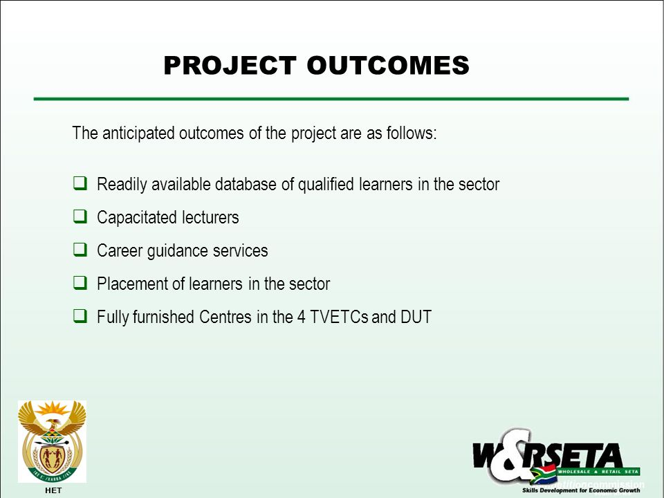 PROJECT OUTCOMES The anticipated outcomes of the project are as follows: Readily available database of qualified learners in the sector.