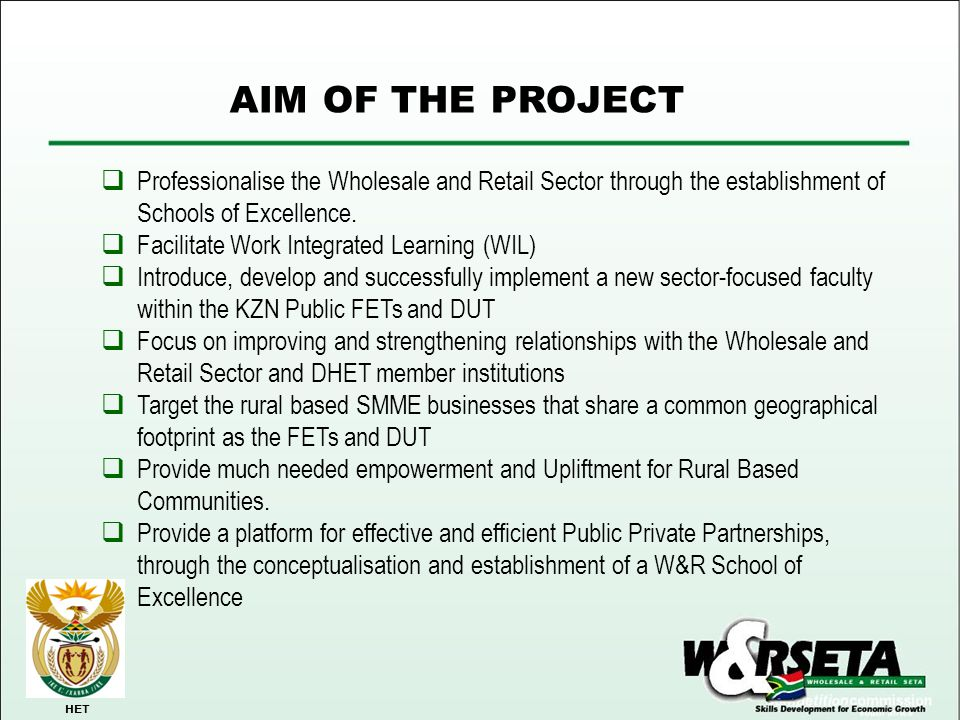 AIM OF THE PROJECT Professionalise the Wholesale and Retail Sector through the establishment of Schools of Excellence.