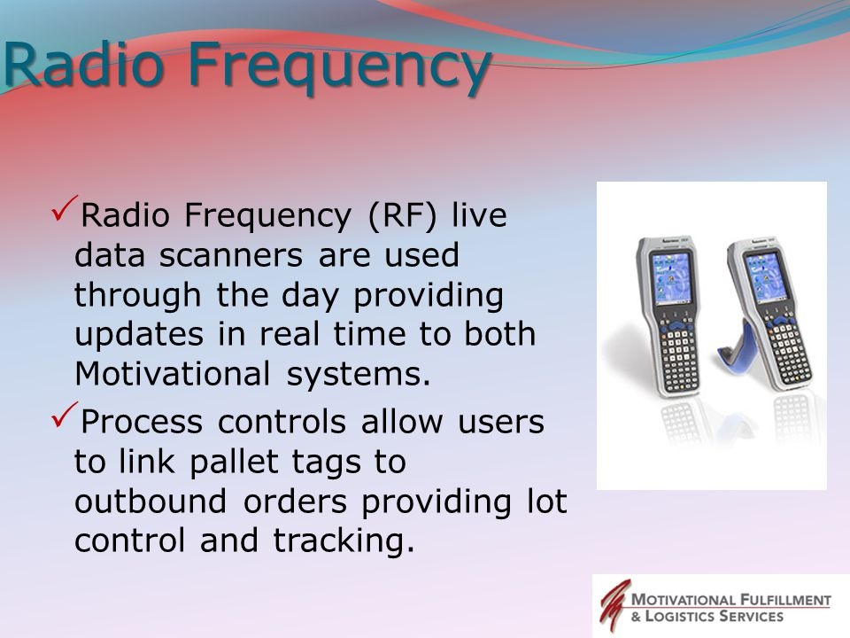 Radio Frequency Radio Frequency (RF) live data scanners are used through the day providing updates in real time to both Motivational systems.