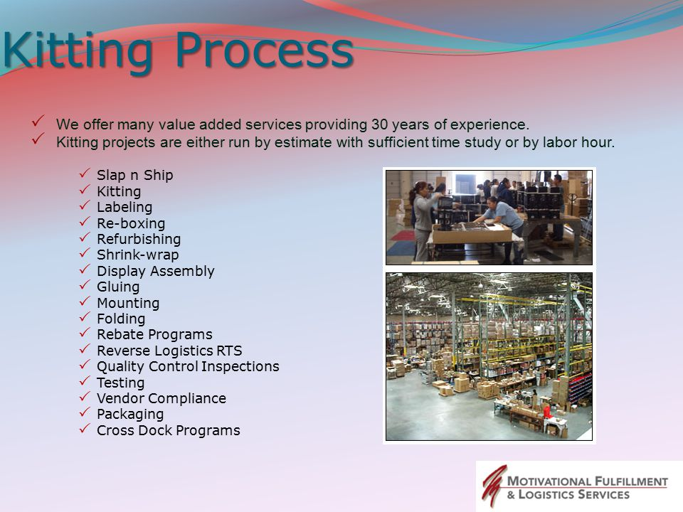 Kitting Process We offer many value added services providing 30 years of experience.