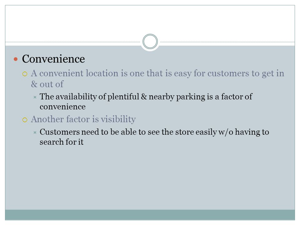 Convenience A convenient location is one that is easy for customers to get in & out of.