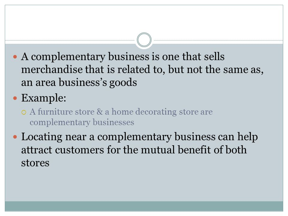 A complementary business is one that sells merchandise that is related to, but not the same as, an area business's goods