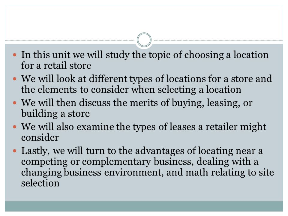 In this unit we will study the topic of choosing a location for a retail store