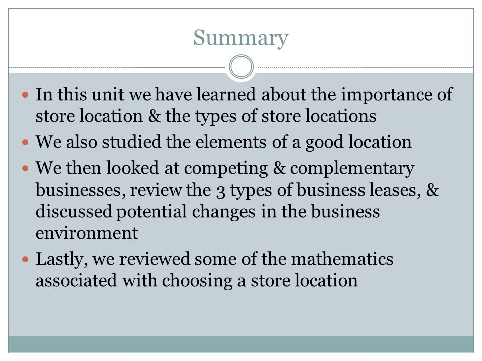 Summary In this unit we have learned about the importance of store location & the types of store locations.