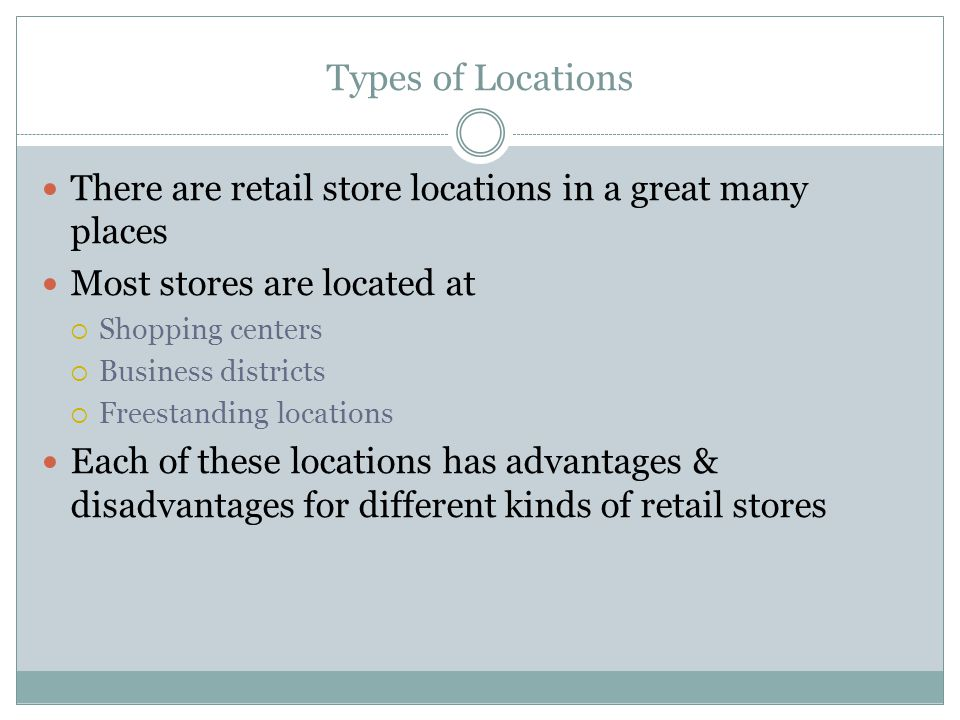 Types of Locations There are retail store locations in a great many places. Most stores are located at.