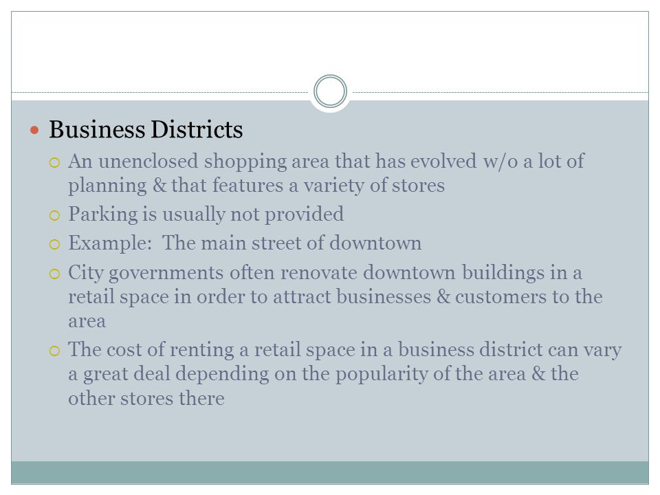Business Districts An unenclosed shopping area that has evolved w/o a lot of planning & that features a variety of stores.