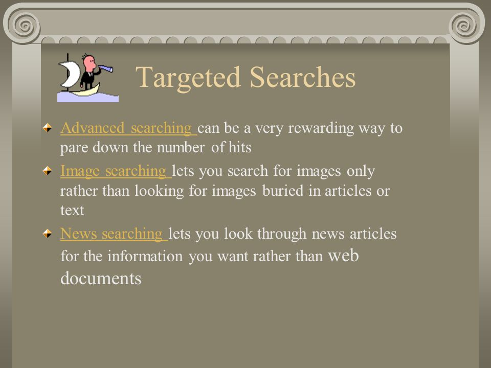 Targeted Searches Advanced searching can be a very rewarding way to pare down the number of hits.