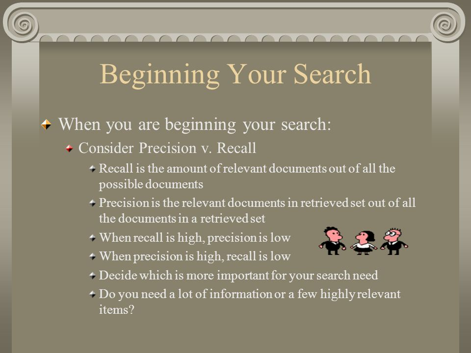 Beginning Your Search When you are beginning your search: