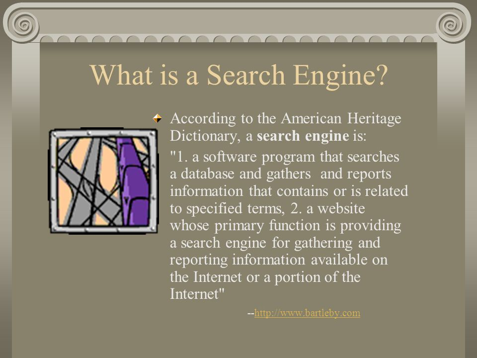 What is a Search Engine According to the American Heritage Dictionary, a search engine is:
