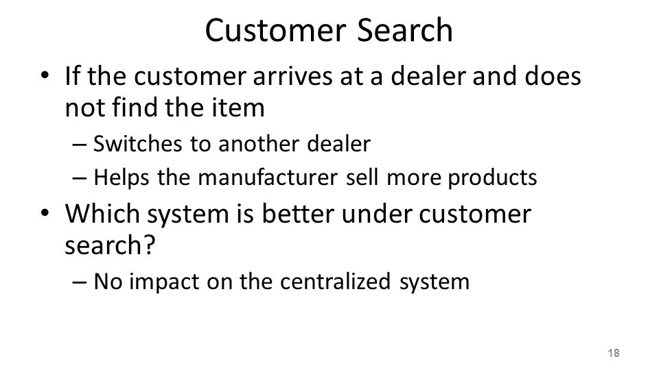 Customer Search If the customer arrives at a dealer and does not find the item. Switches to another dealer.