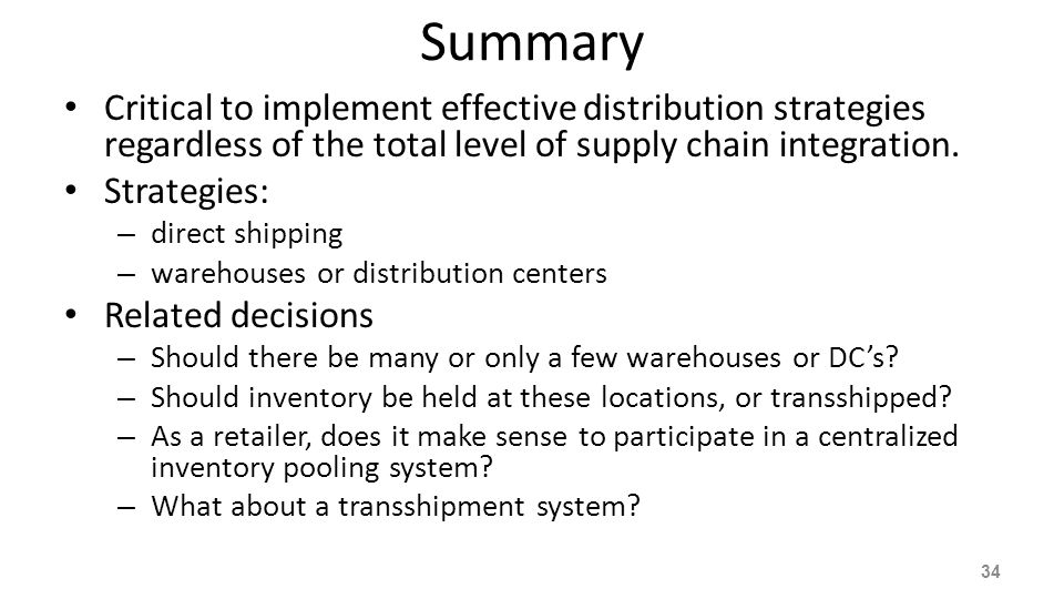 Summary Critical to implement effective distribution strategies regardless of the total level of supply chain integration.