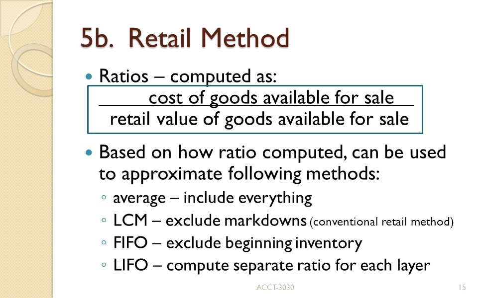5b. Retail Method Ratios – computed as: cost of goods available for sale retail value of goods available for sale.