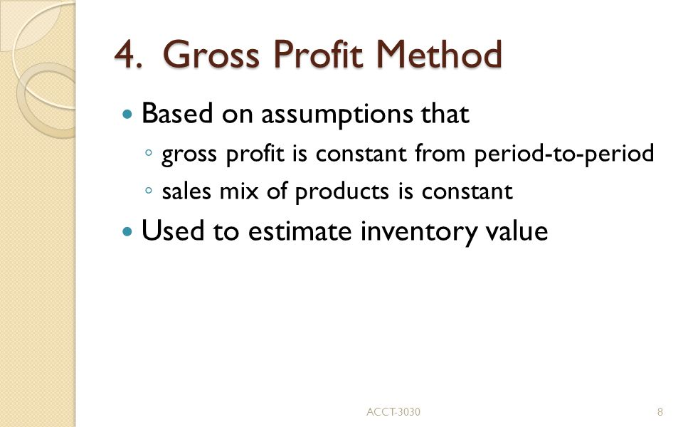 4. Gross Profit Method Based on assumptions that