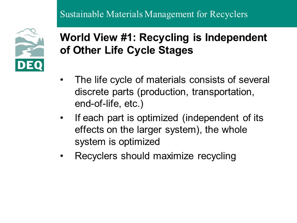 World View #1: Recycling is Independent of Other Life Cycle Stages