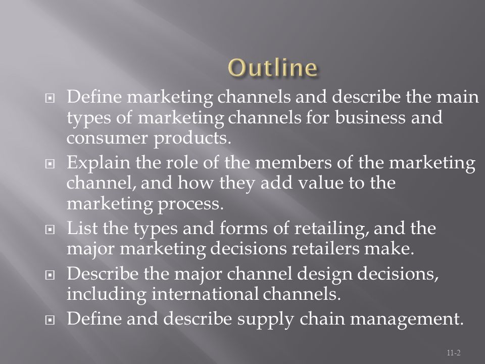 Outline Define marketing channels and describe the main types of marketing channels for business and consumer products.