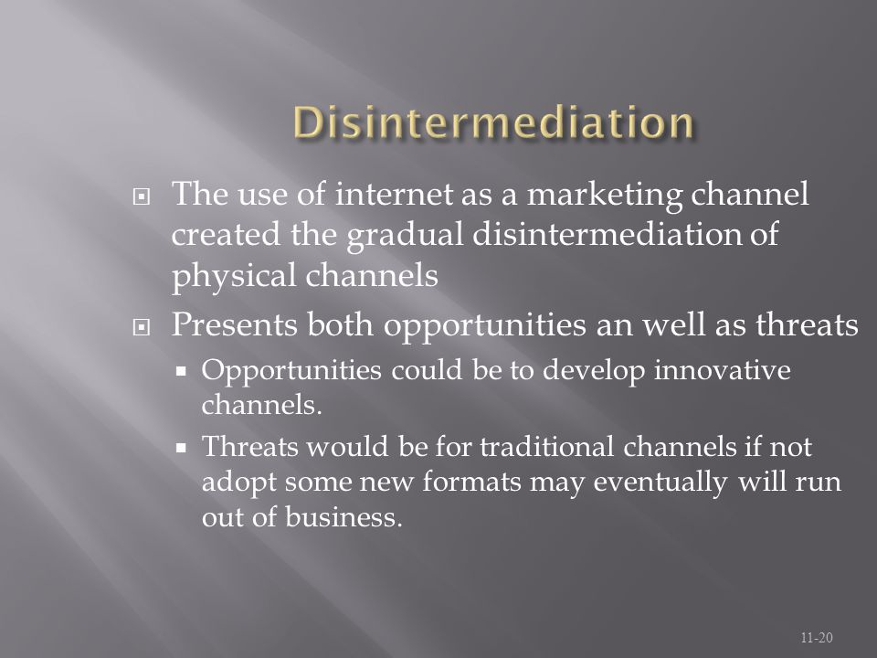 Disintermediation The use of internet as a marketing channel created the gradual disintermediation of physical channels.