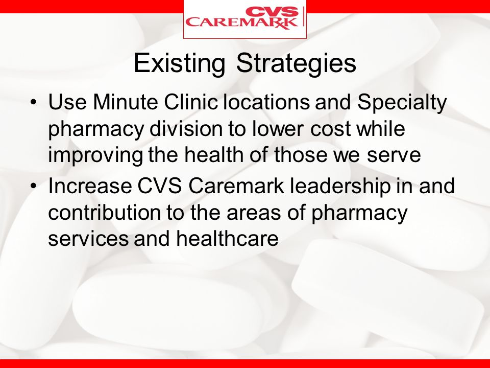 Existing Strategies Use Minute Clinic locations and Specialty pharmacy division to lower cost while improving the health of those we serve.