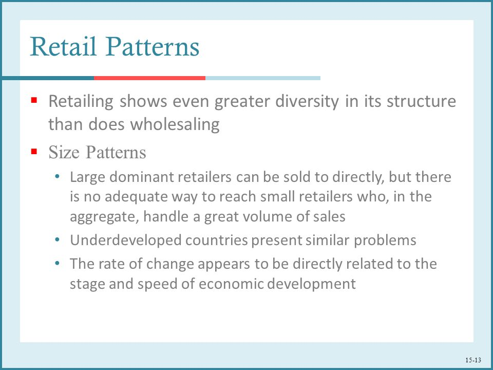 Retail Patterns Retailing shows even greater diversity in its structure than does wholesaling. Size Patterns.