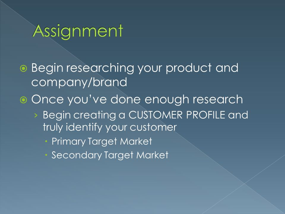 Assignment Begin researching your product and company/brand