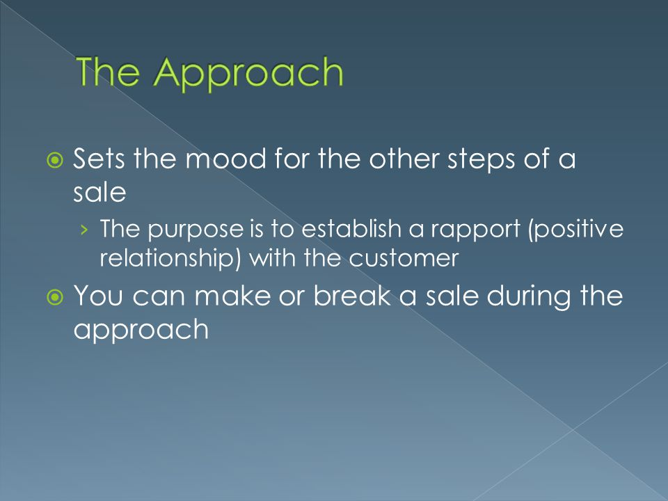 The Approach Sets the mood for the other steps of a sale
