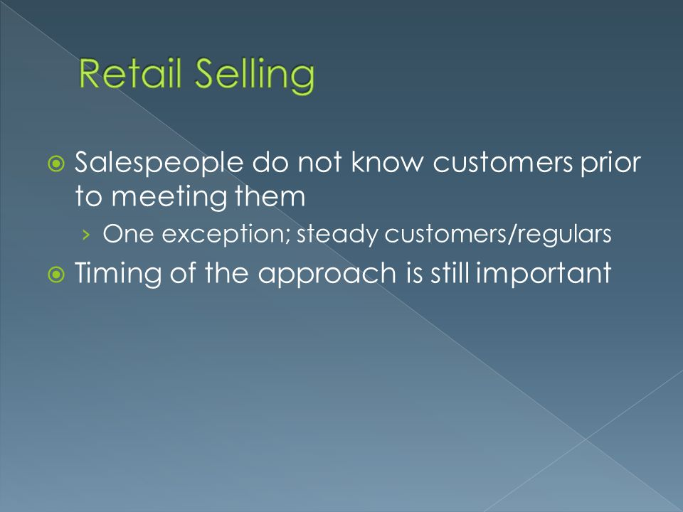 Retail Selling Salespeople do not know customers prior to meeting them