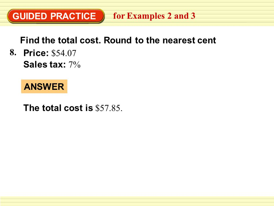 GUIDED PRACTICE for Examples 2 and 3. Find the total cost. Round to the nearest cent. 8. Price: $54.07.