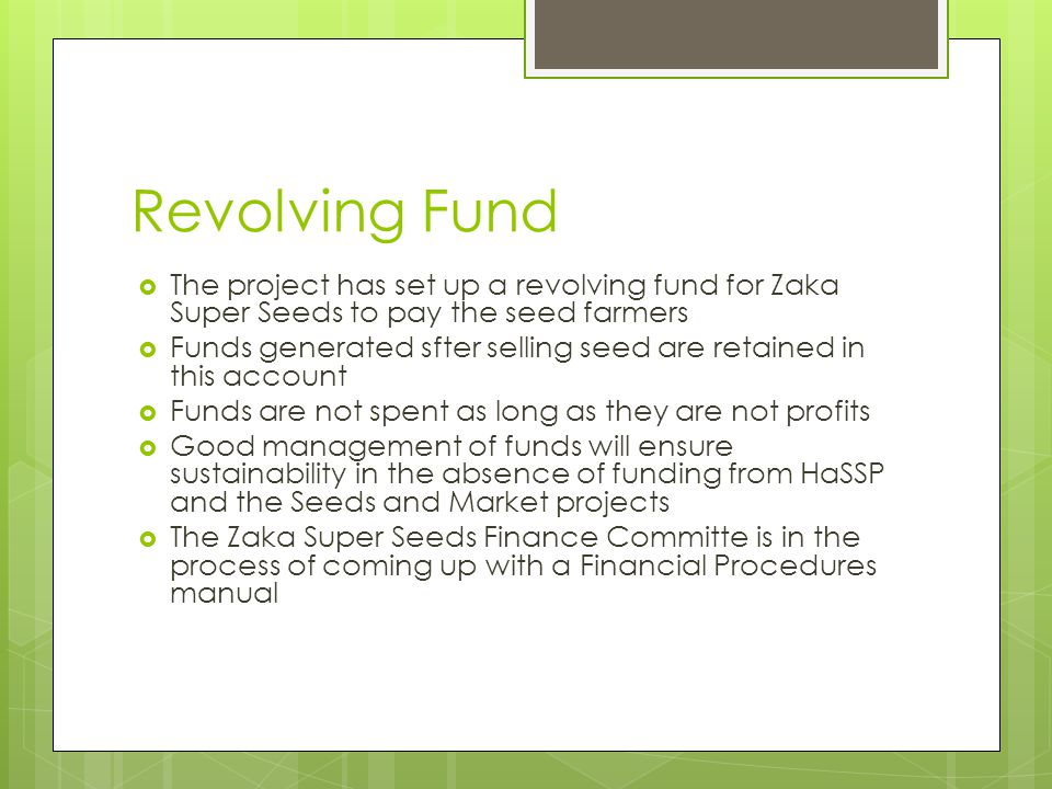 Revolving Fund The project has set up a revolving fund for Zaka Super Seeds to pay the seed farmers.