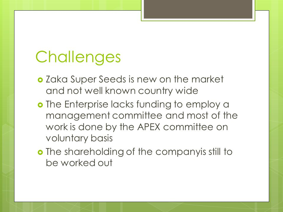 Challenges Zaka Super Seeds is new on the market and not well known country wide.