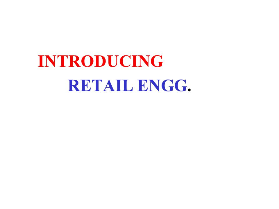 INTRODUCING RETAIL ENGG.