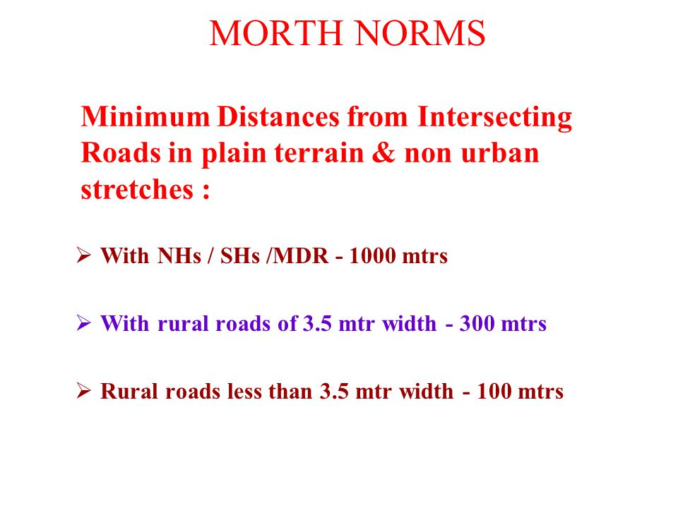 MORTH NORMS Minimum Distances from Intersecting Roads in plain terrain & non urban stretches : With NHs / SHs /MDR - 1000 mtrs.