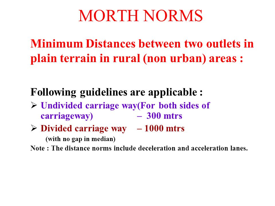 MORTH NORMS Minimum Distances between two outlets in plain terrain in rural (non urban) areas : Following guidelines are applicable :