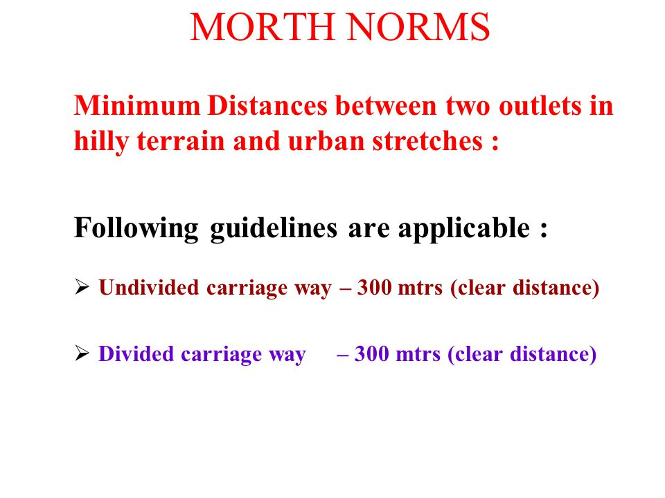 MORTH NORMS Following guidelines are applicable :