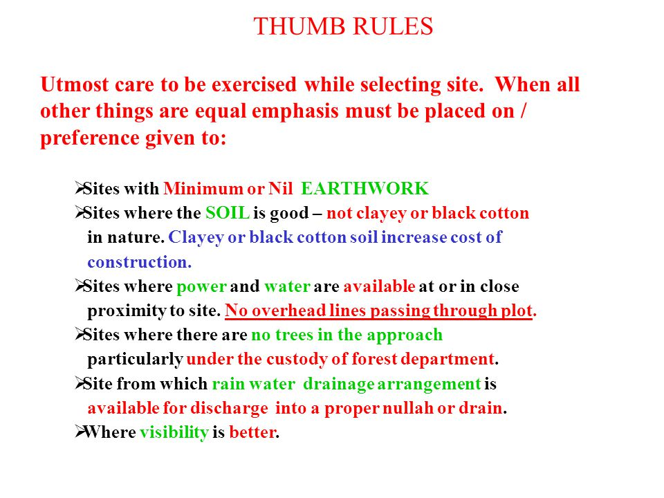 THUMB RULES Utmost care to be exercised while selecting site. When all other things are equal emphasis must be placed on / preference given to: