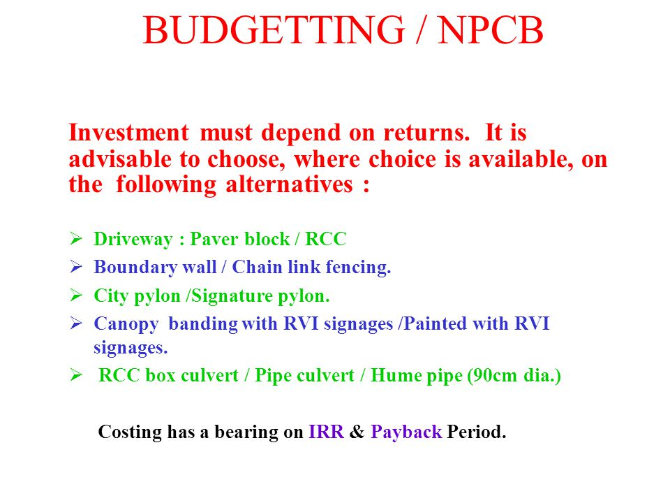 BUDGETTING / NPCB Investment must depend on returns. It is