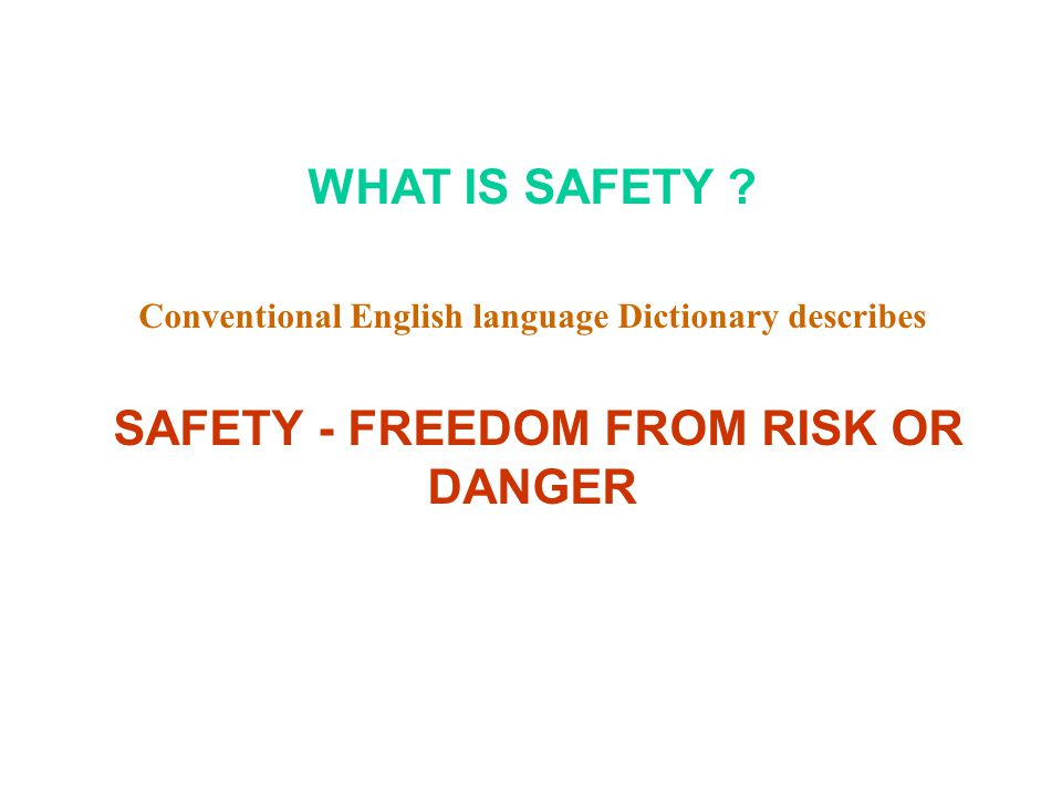 SAFETY - FREEDOM FROM RISK OR DANGER