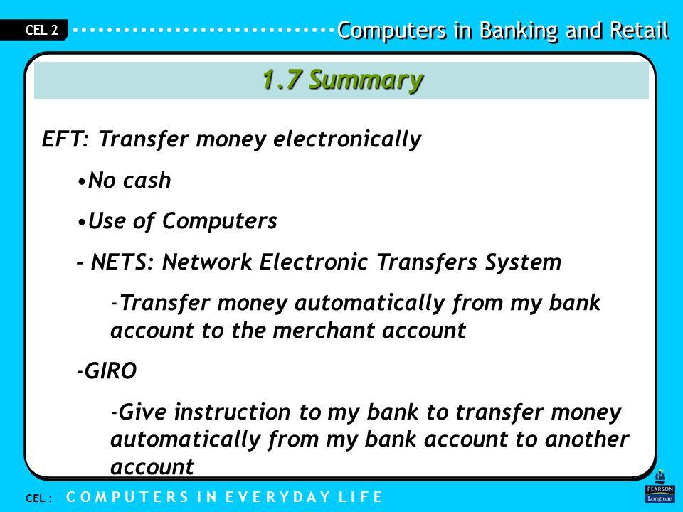 1.7 Summary EFT: Transfer money electronically No cash