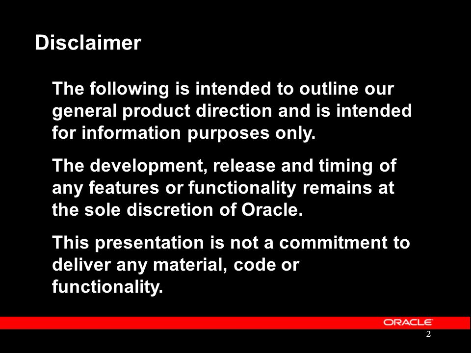 Disclaimer The following is intended to outline our general product direction and is intended for information purposes only.