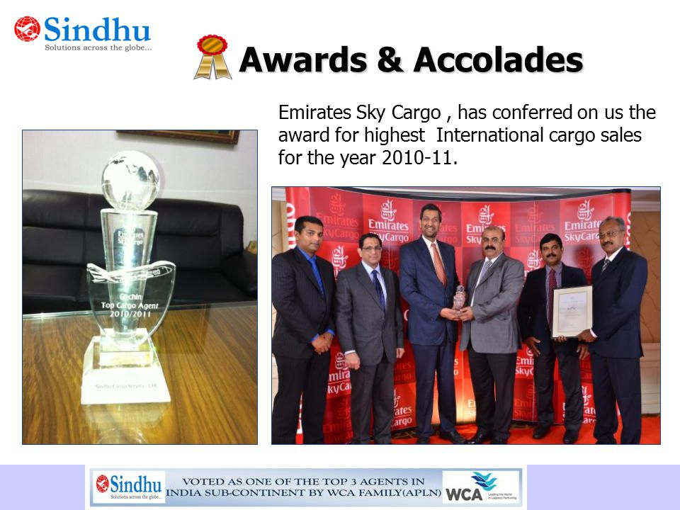 Awards & Accolades Emirates Sky Cargo , has conferred on us the award for highest International cargo sales for the year 2010-11.