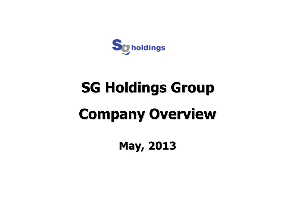 SG Holdings Group Company Overview May, 2013 20